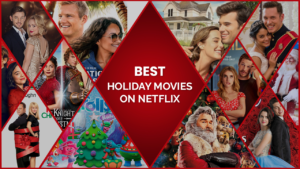 Best Holiday Movies on Netflix To Enjoy With Your Family