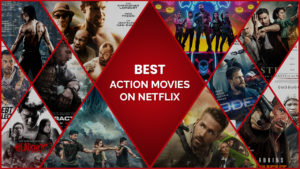 30 Best Action Movies on Netflix to get the Blood Pumping