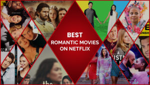 30 Best Romantic Movies on Netflix to Feel the Love