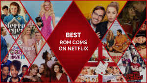 40 Best Rom Coms on Netflix for Love and Laughter